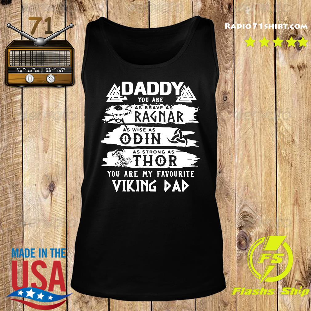Daddy You Are As Brave As Ragnar As Wise As Odin As Strong As Thor You Are My Favorite Viking Dad Shirt Tank top