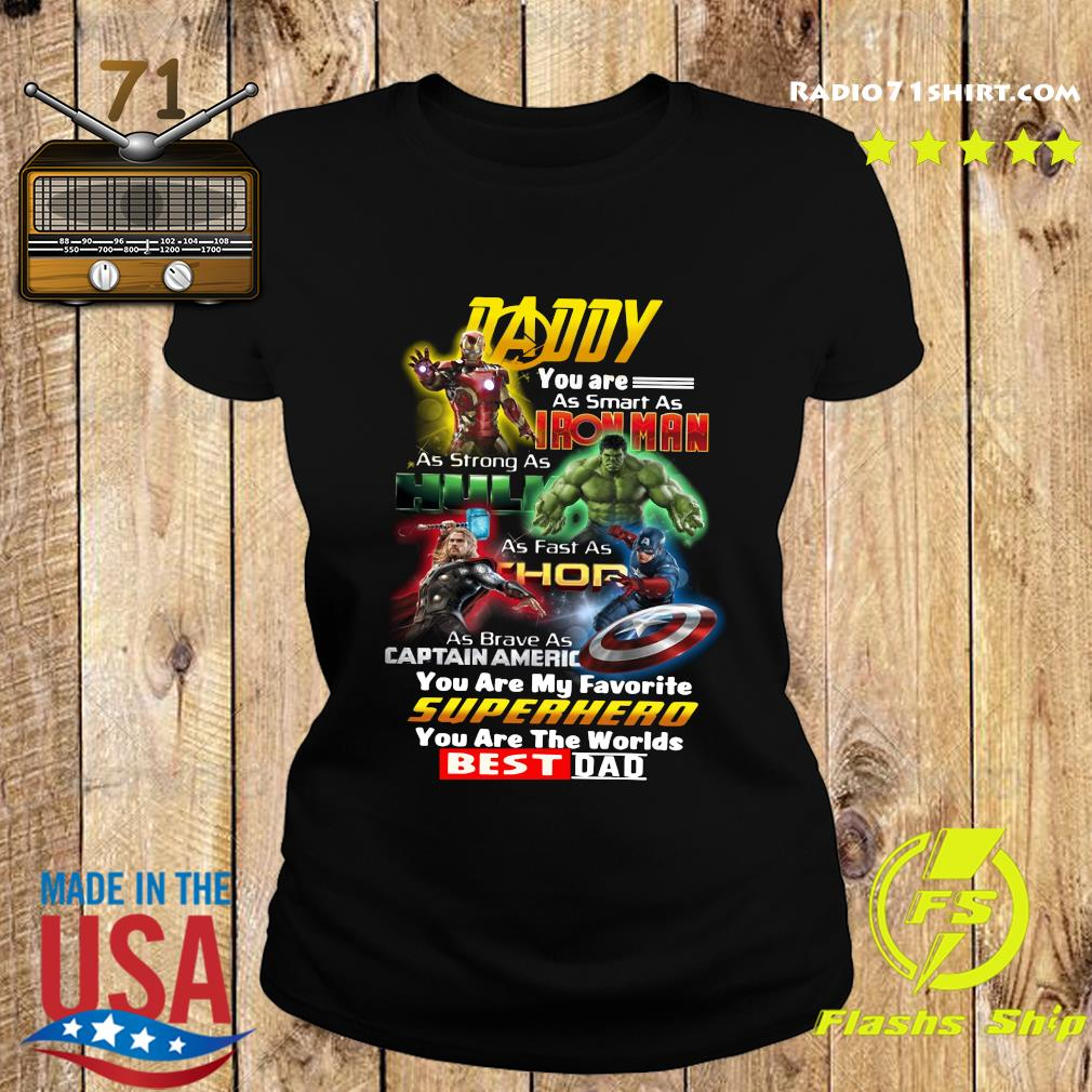 Daddy You Are As Smart As Ironman As Strong As Hulk Superhero Best Dad Shirt Ladies tee