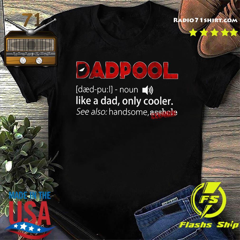 Deadpool Dadpool Like A Dad Only Cooler Shirt