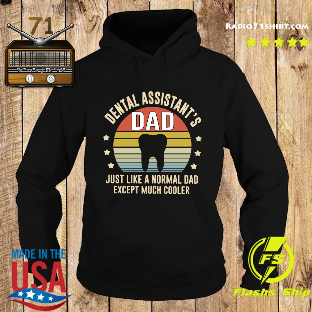 Dental Assistant_s Dad Just Like A Normal Dad Except Much Cooler Vintage Shirt Hoodie
