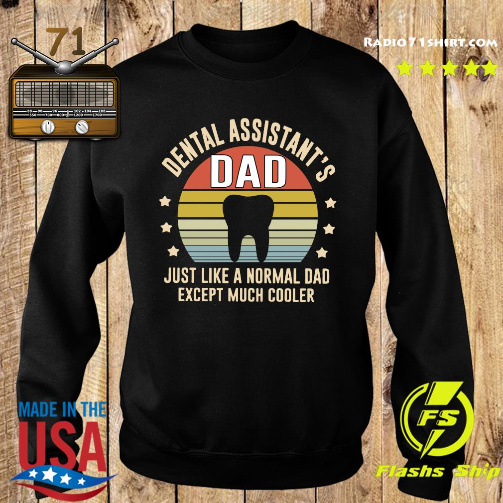 Dental Assistant_s Dad Just Like A Normal Dad Except Much Cooler Vintage Shirt Sweater