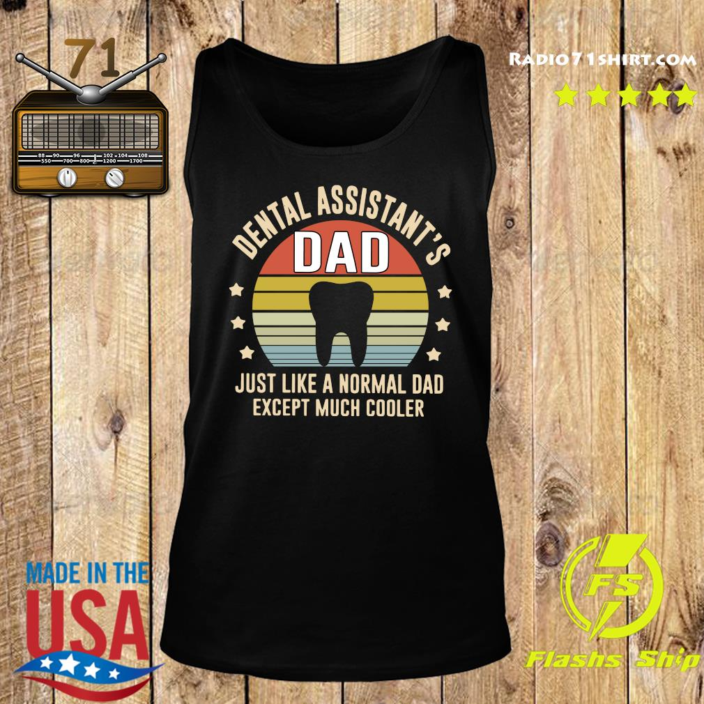 Dental Assistant_s Dad Just Like A Normal Dad Except Much Cooler Vintage Shirt Tank top