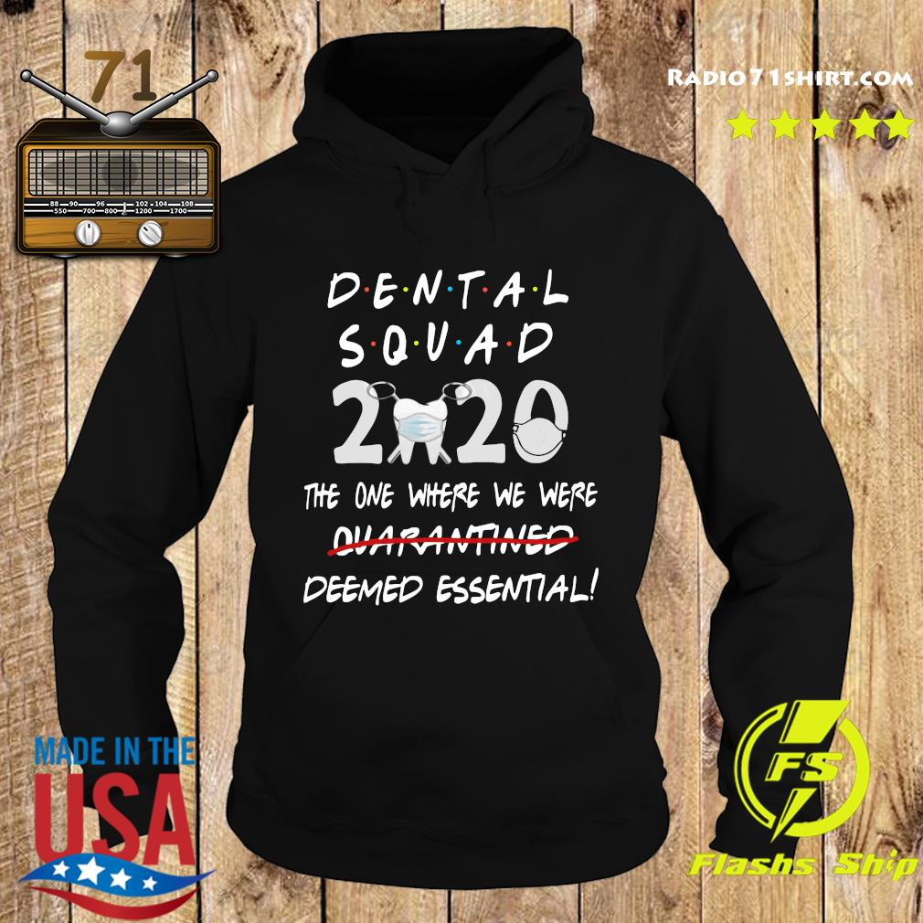 Dental Squad 2020 The One Where We Were Quarantined Deemed Essential Shirt Hoodie