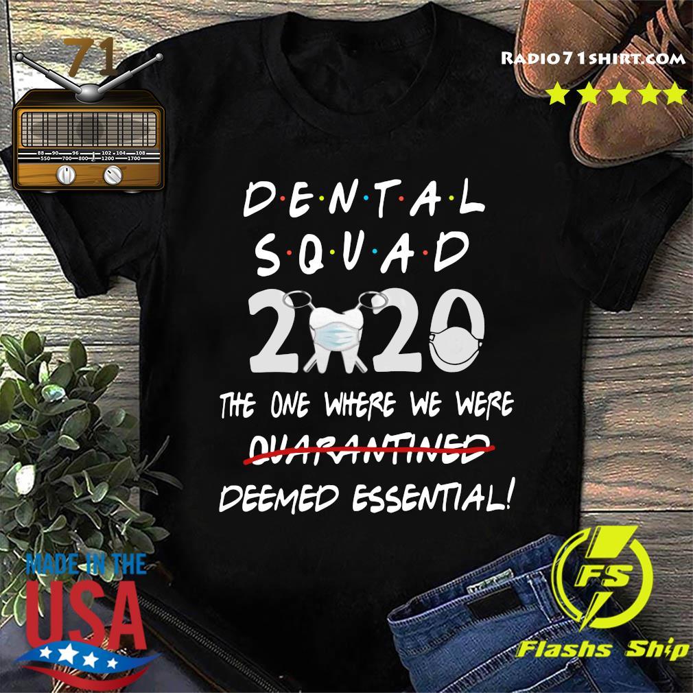 Dental Squad 2020 The One Where We Were Quarantined Deemed Essential Shirt