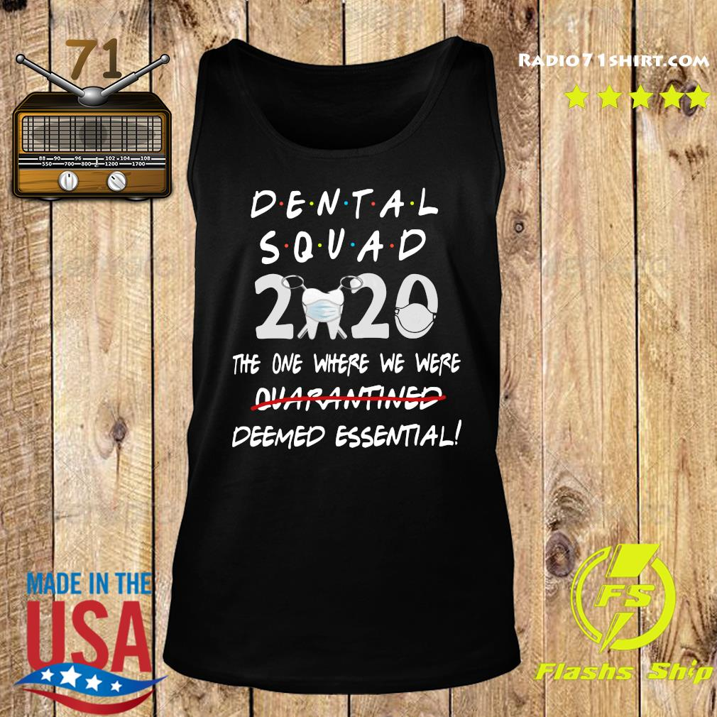 Dental Squad 2020 The One Where We Were Quarantined Deemed Essential Shirt Tank top