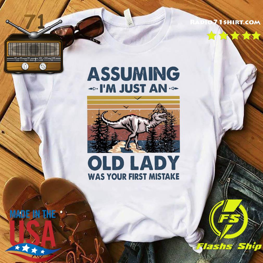 Dinosaur T-rex Assuming I'm Just An Old Lady Was Your First Mistake Shirt