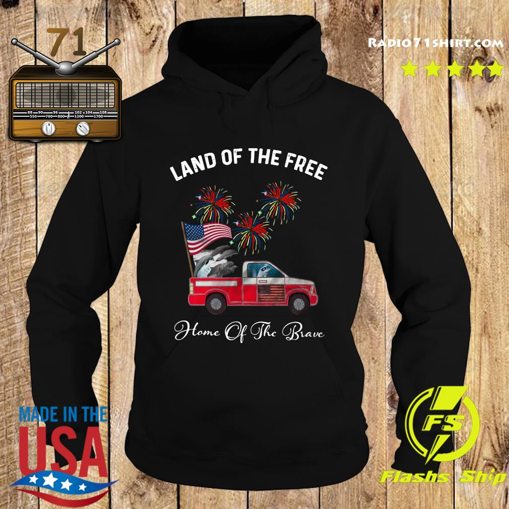 Dolphin Land Of The Free Home Of The Brave Car American Flag Veteran Independence Day Shirt Hoodie