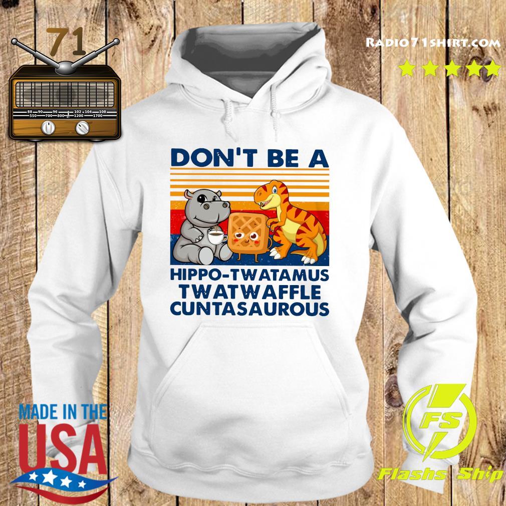 Don't Be A Hippo Twatamus Twatwaffle Cuntasaurous Shirt Hoodie