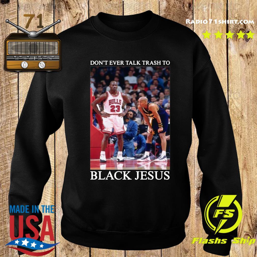 Don't Ever Talk Trash To Black Jesus Shirt Sweater