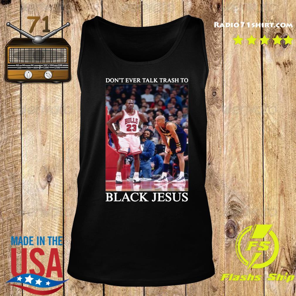 Don't Ever Talk Trash To Black Jesus Shirt Tank top