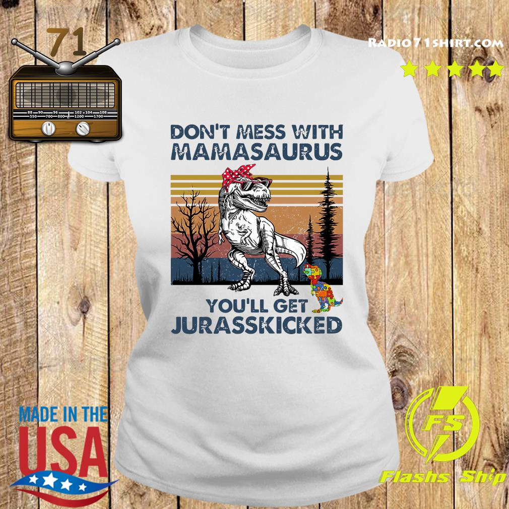 Don't Mess With Mamasaurus You'll Get Jurasskicked Shirt Ladies tee