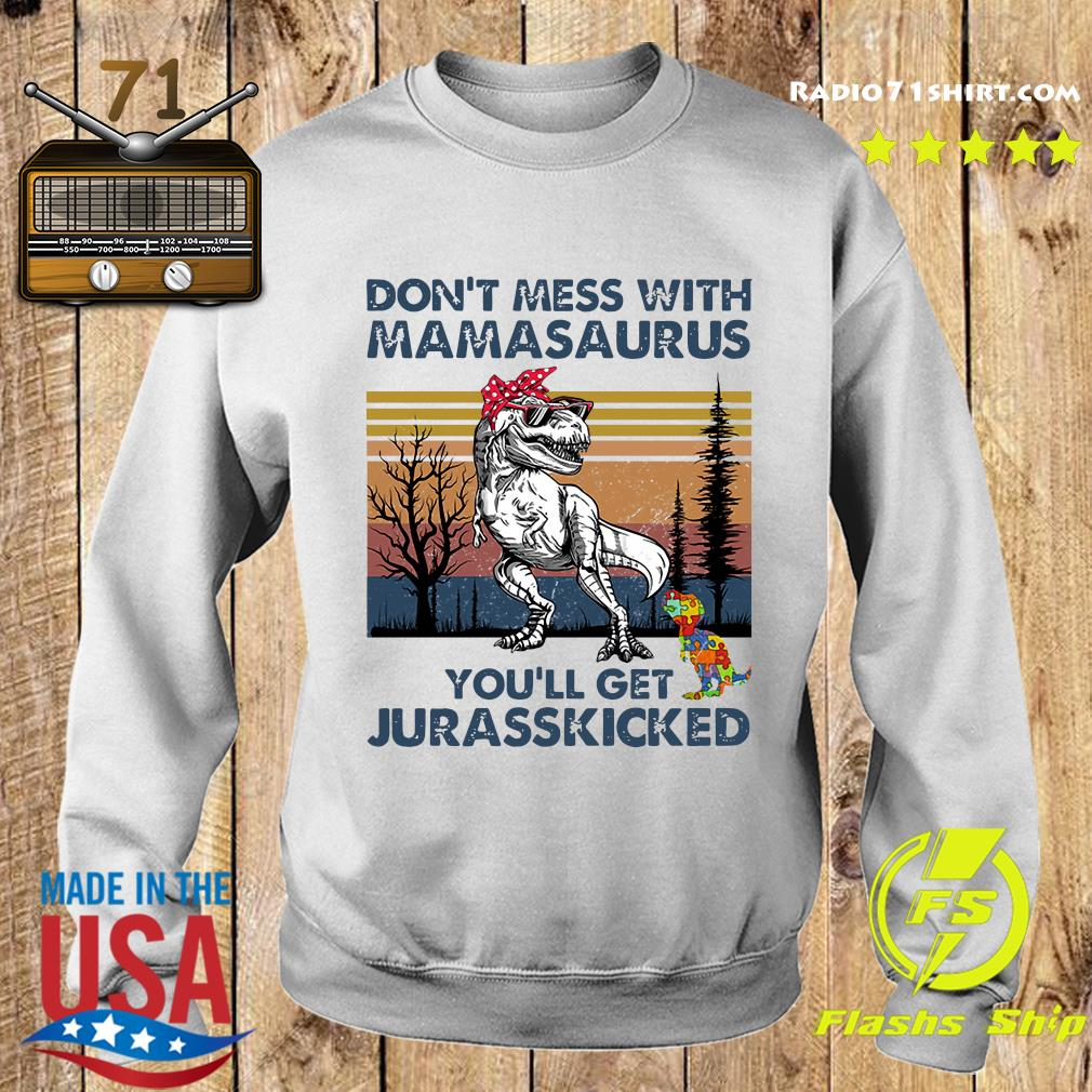 Don't Mess With Mamasaurus You'll Get Jurasskicked Shirt Sweater
