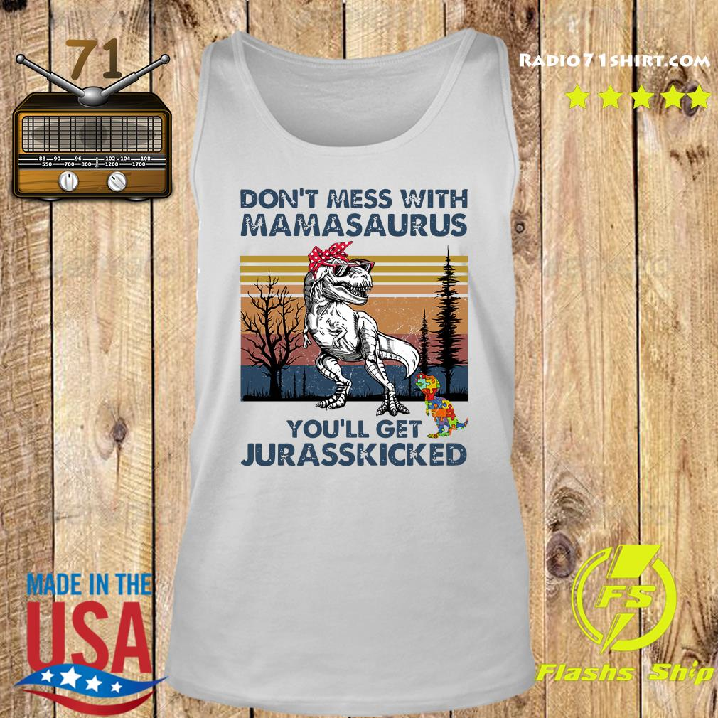 Don't Mess With Mamasaurus You'll Get Jurasskicked Shirt Tank top