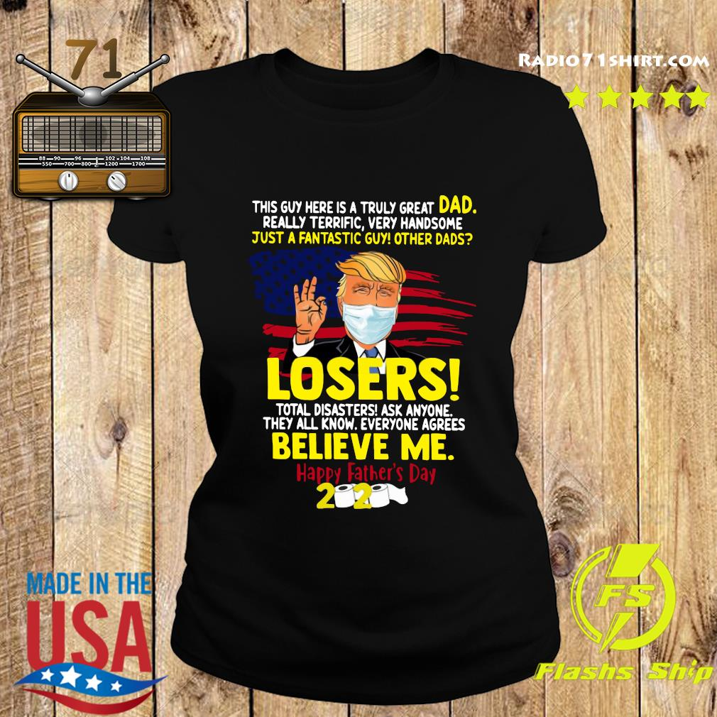 Donald Trump Mask This Guy Here Is A Truly Great Dad Really Terrific Very Handsome Just A Fantastic Guy Other Dads Losers Happy Father's Day 2020 American Flag Shirt Ladies tee