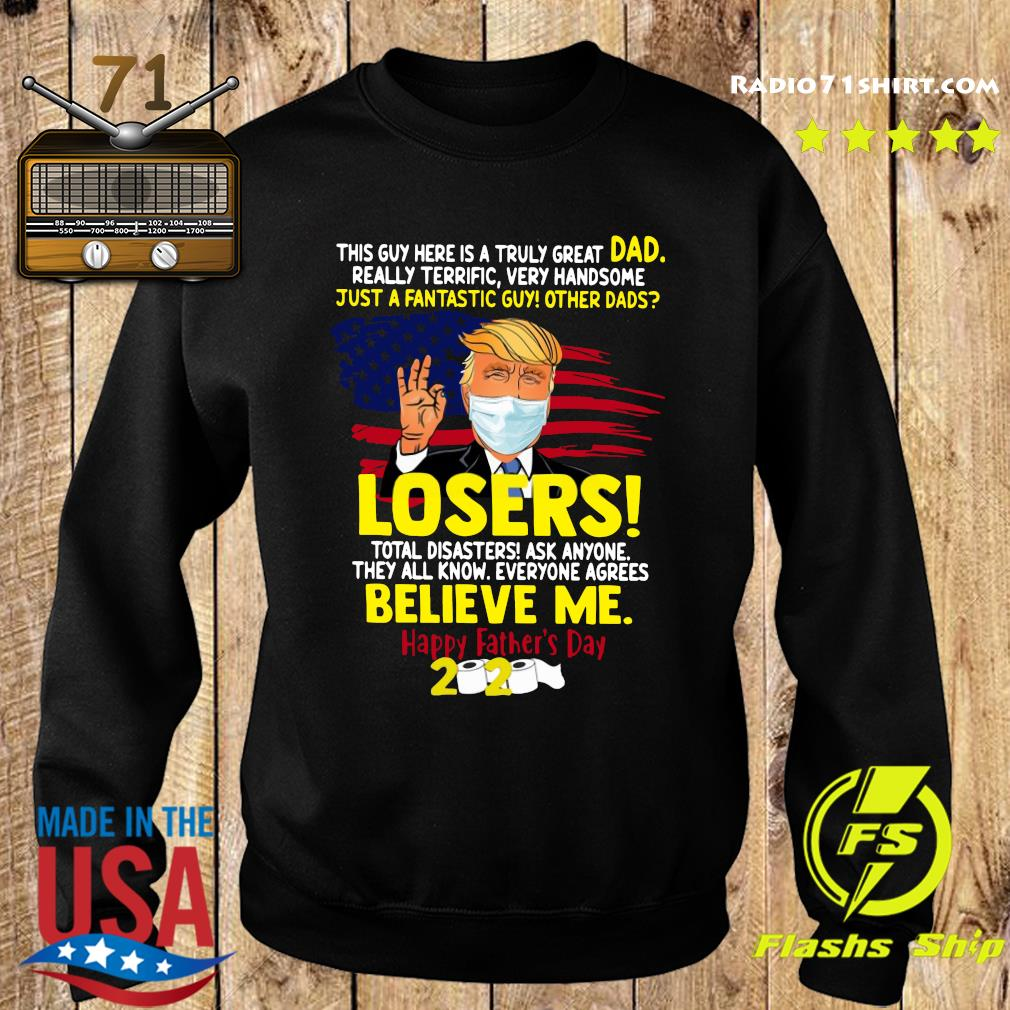 Donald Trump Mask This Guy Here Is A Truly Great Dad Really Terrific Very Handsome Just A Fantastic Guy Other Dads Losers Happy Father's Day 2020 American Flag Shirt Sweater