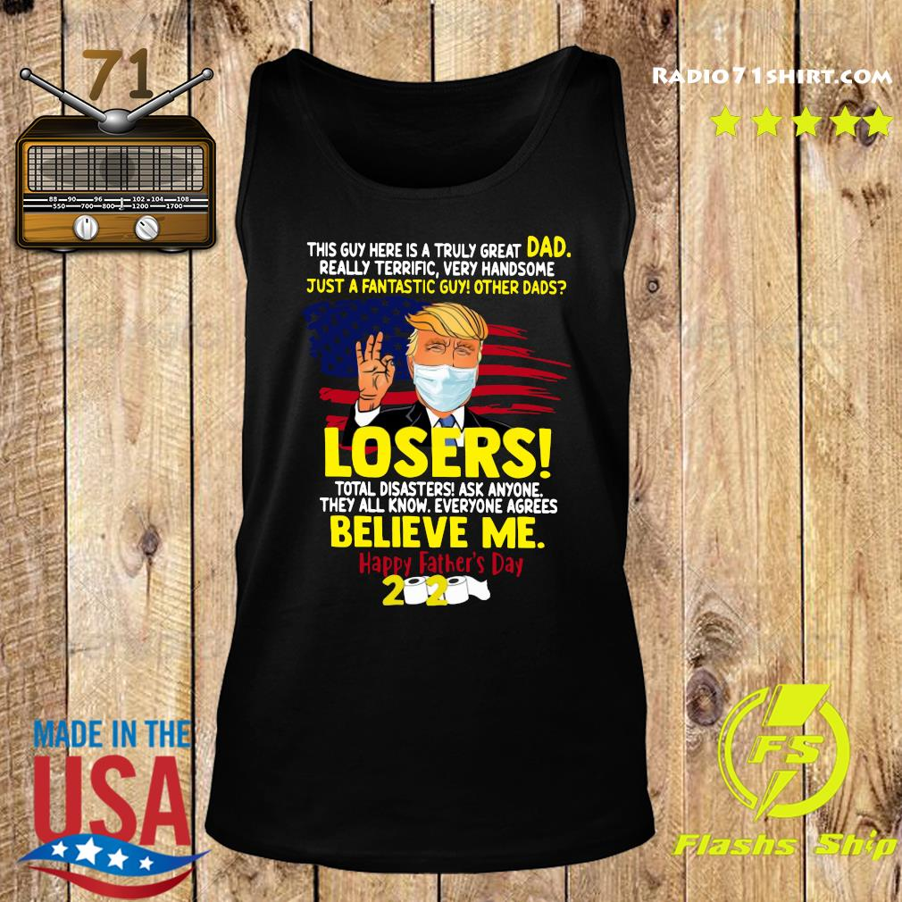 Donald Trump Mask This Guy Here Is A Truly Great Dad Really Terrific Very Handsome Just A Fantastic Guy Other Dads Losers Happy Father's Day 2020 American Flag Shirt Tank top