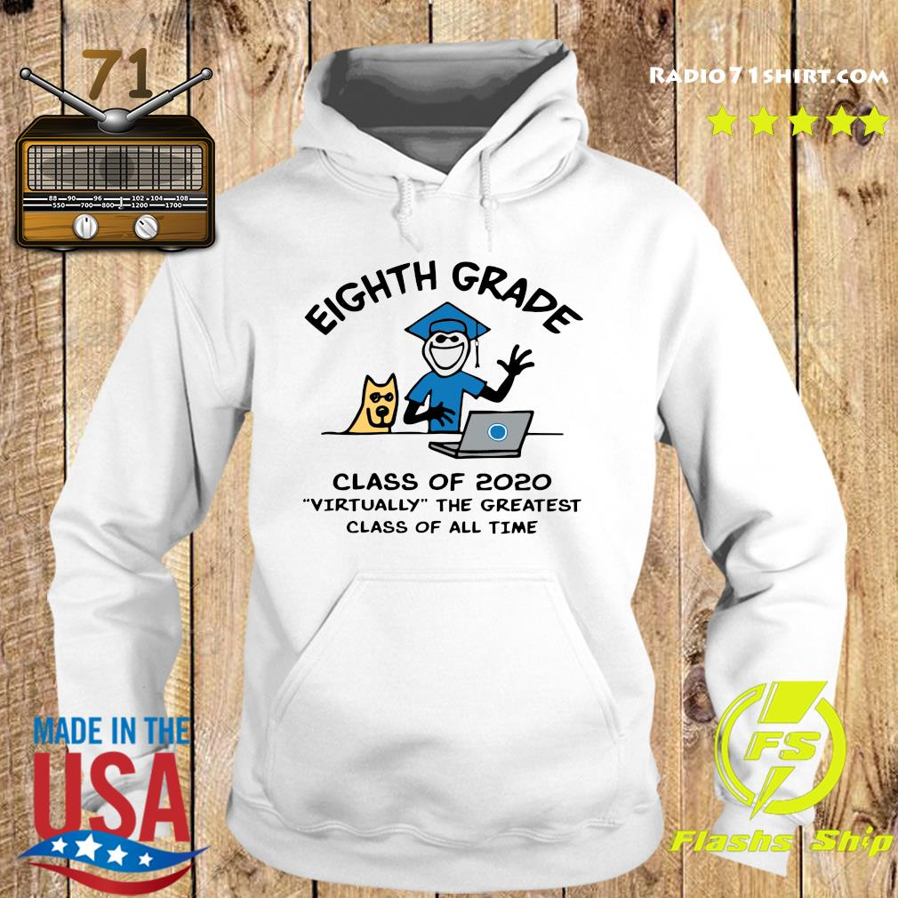 Eighth grade Class Of 2020 Virtually The Greatest Class Of All Time Shirt Hoodie