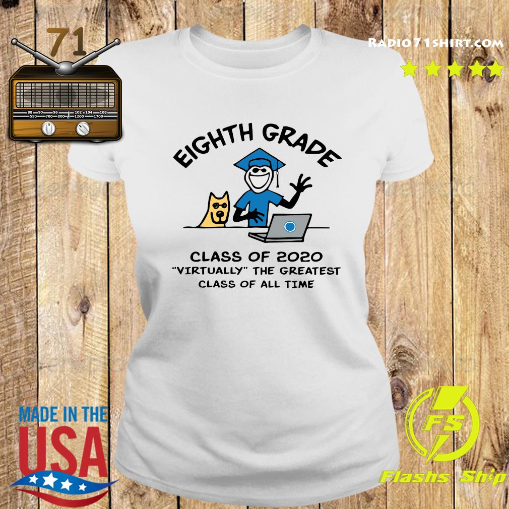 Eighth grade Class Of 2020 Virtually The Greatest Class Of All Time Shirt Ladies tee