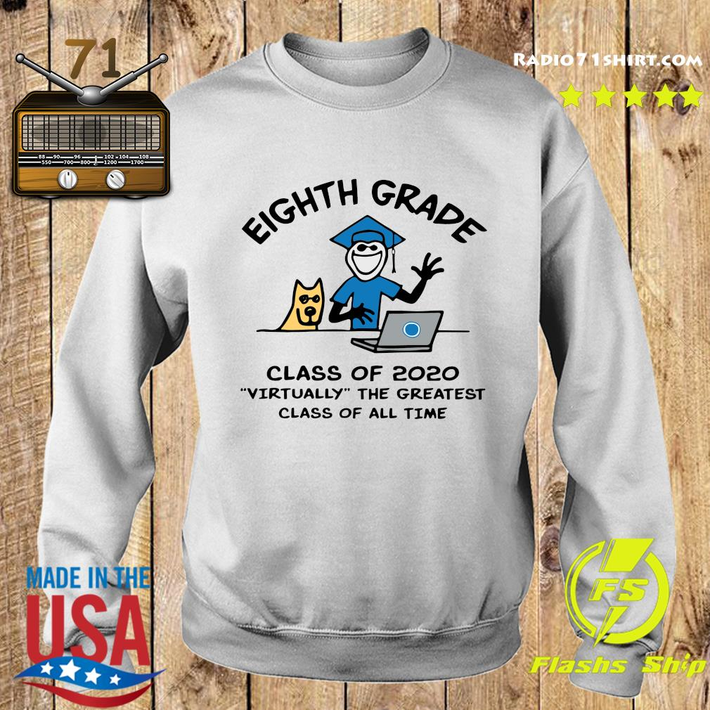 Eighth grade Class Of 2020 Virtually The Greatest Class Of All Time Shirt Sweater