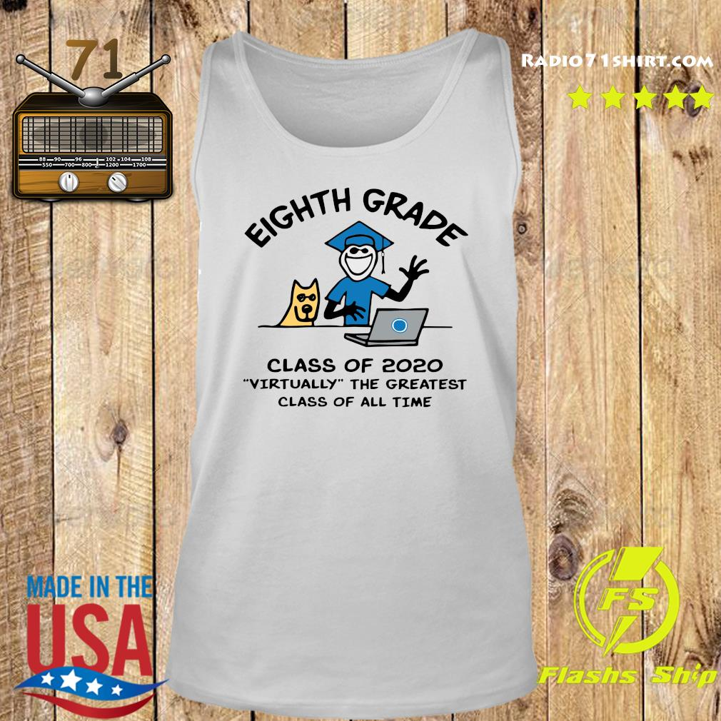 Eighth grade Class Of 2020 Virtually The Greatest Class Of All Time Shirt Tank top