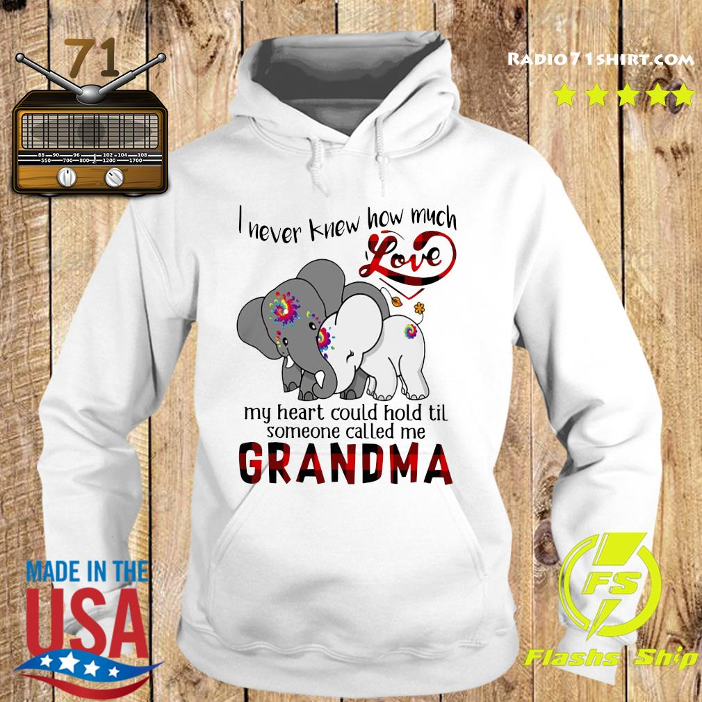 Elephants I Never Knew How Much Love My Heart Could Hold Til Some One Called Me Grandma Shirt Hoodie