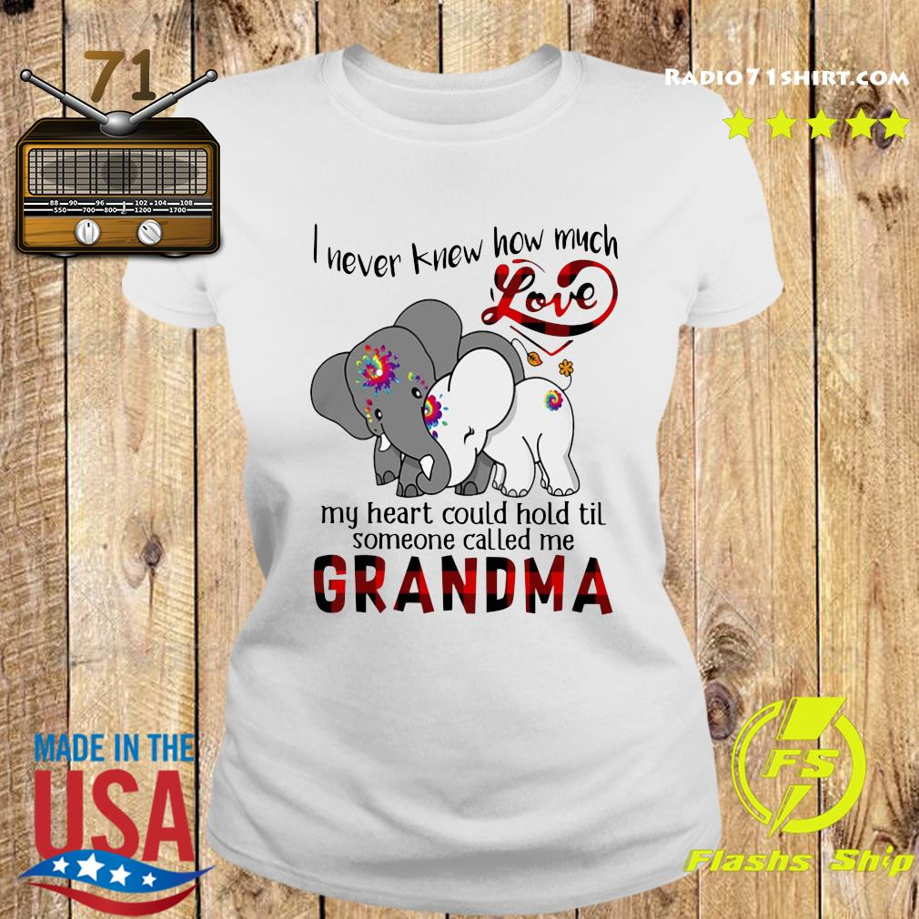 Elephants I Never Knew How Much Love My Heart Could Hold Til Some One Called Me Grandma Shirt Ladies tee