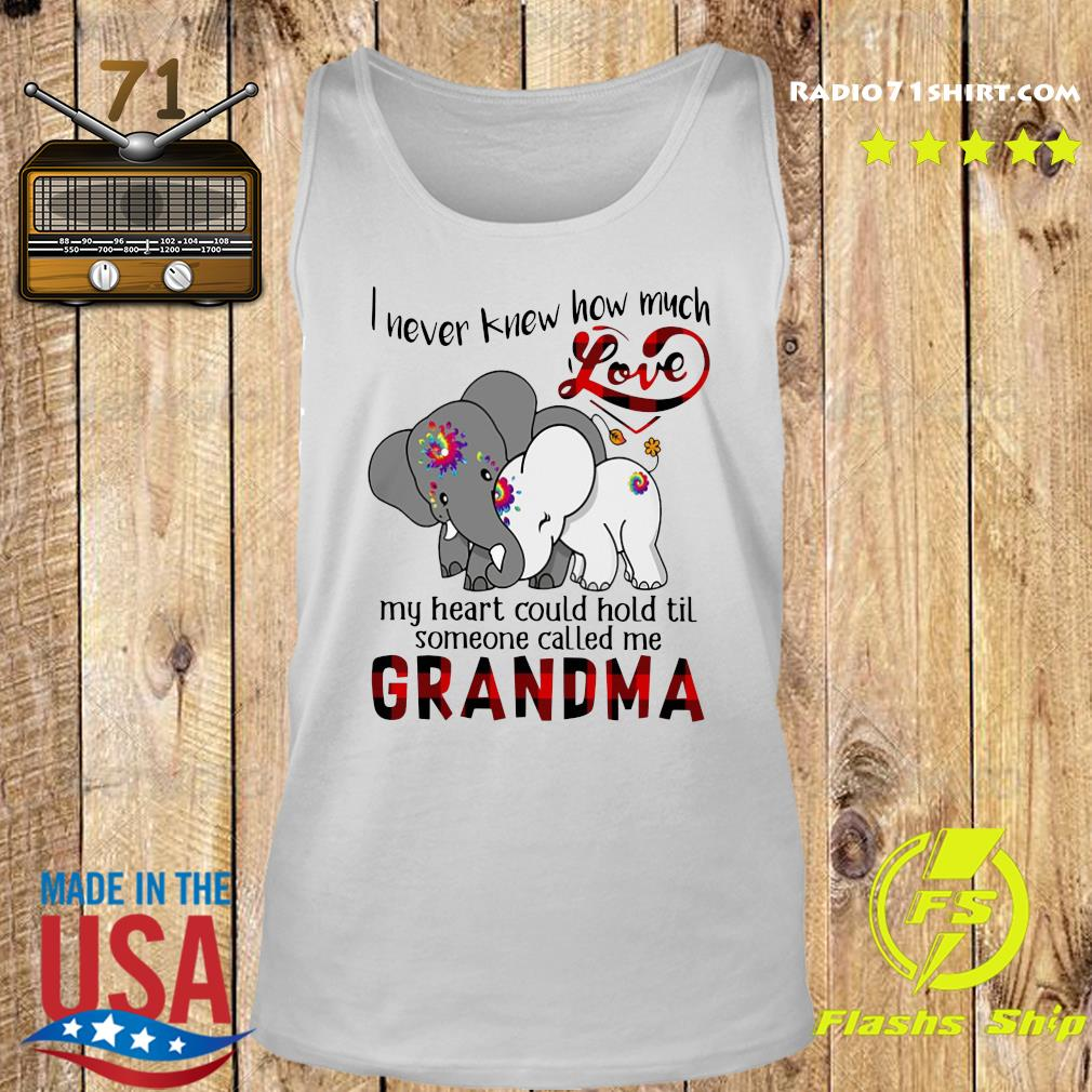 Elephants I Never Knew How Much Love My Heart Could Hold Til Some One Called Me Grandma Shirt Tank top