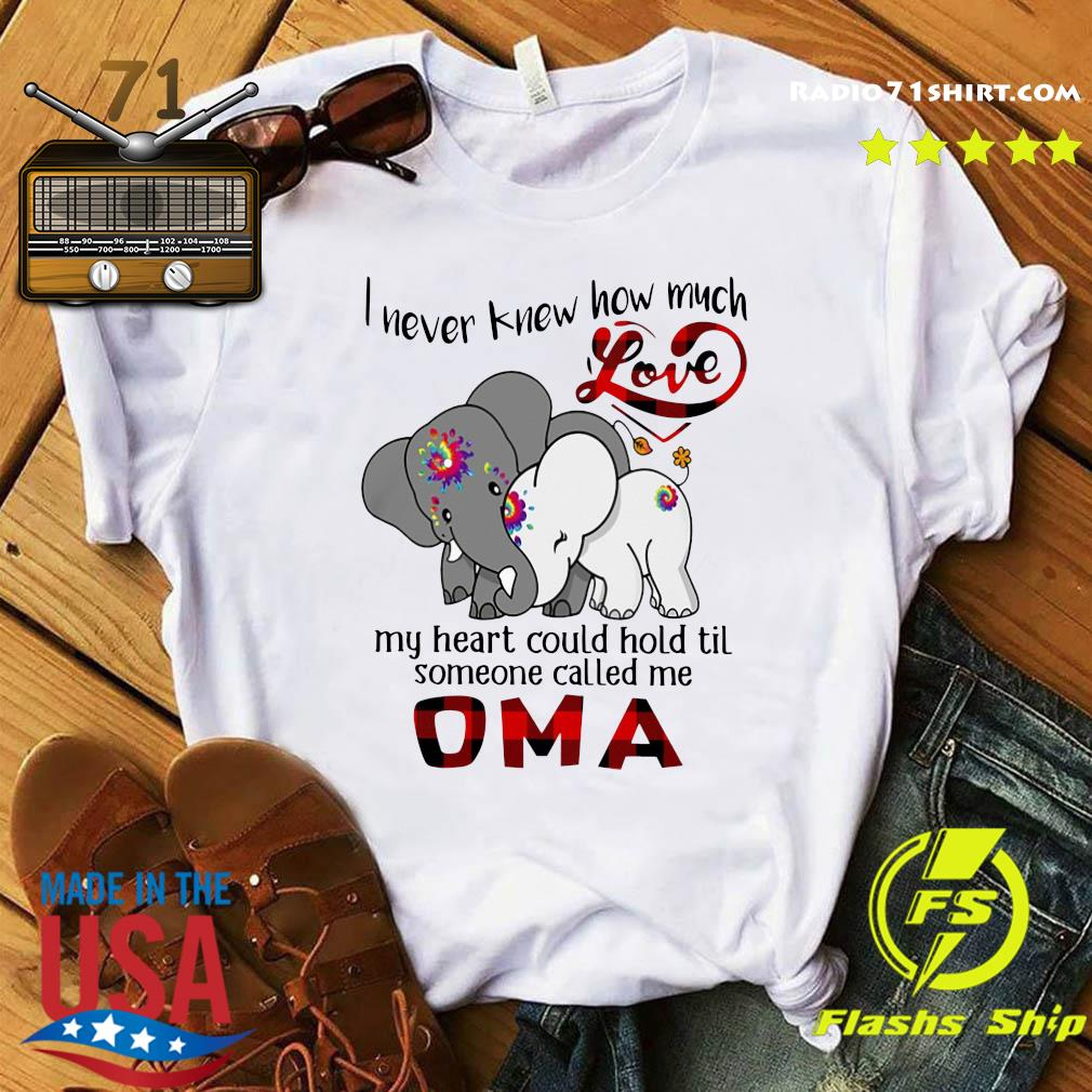 Elephants I Never Knew How Much Love My Heart Could Hold Til Some One Called Me Oma Shirt