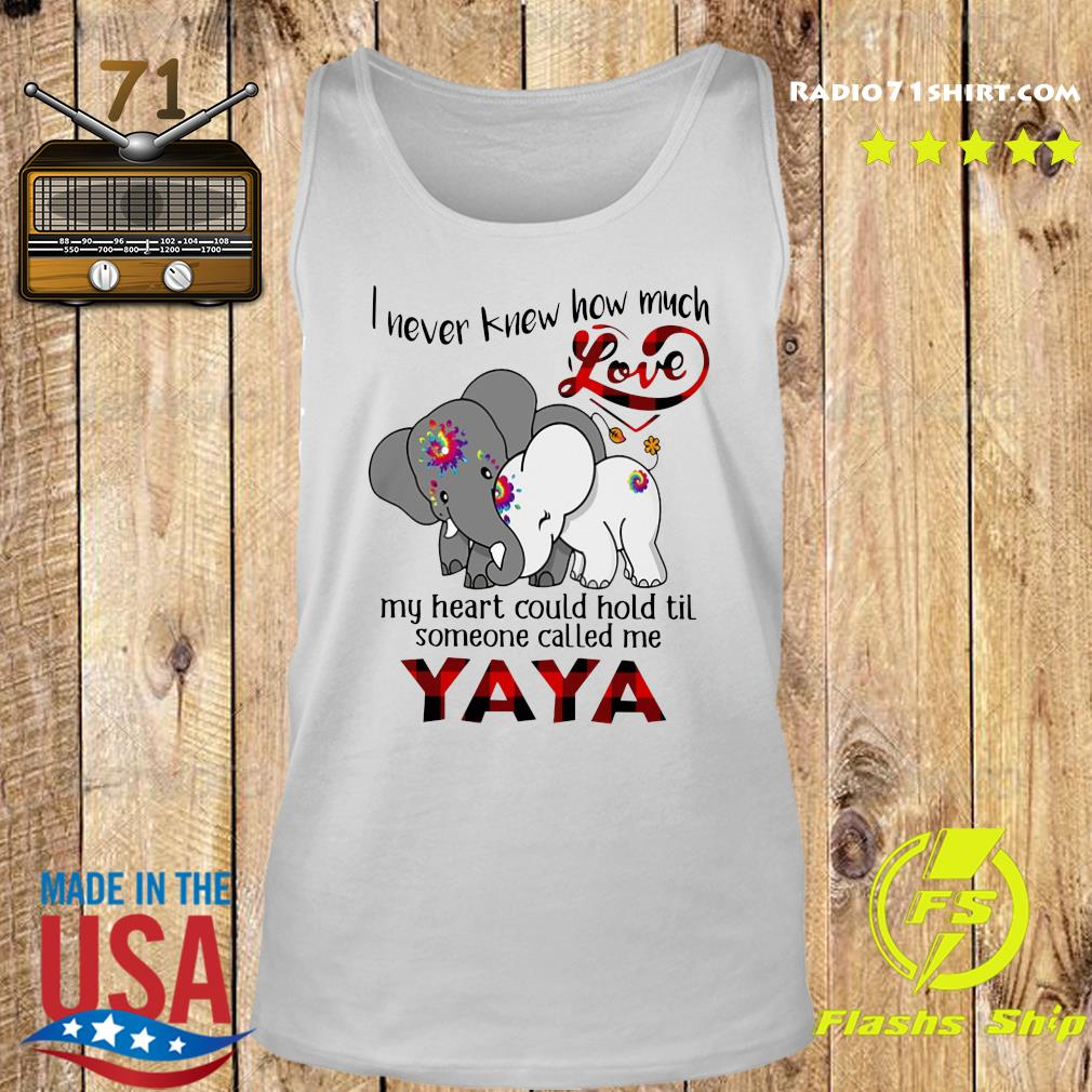 Elephants I Never Knew How Much Love My Heart Could Hold Til Some One Called Me YaYa Shirt Tank top
