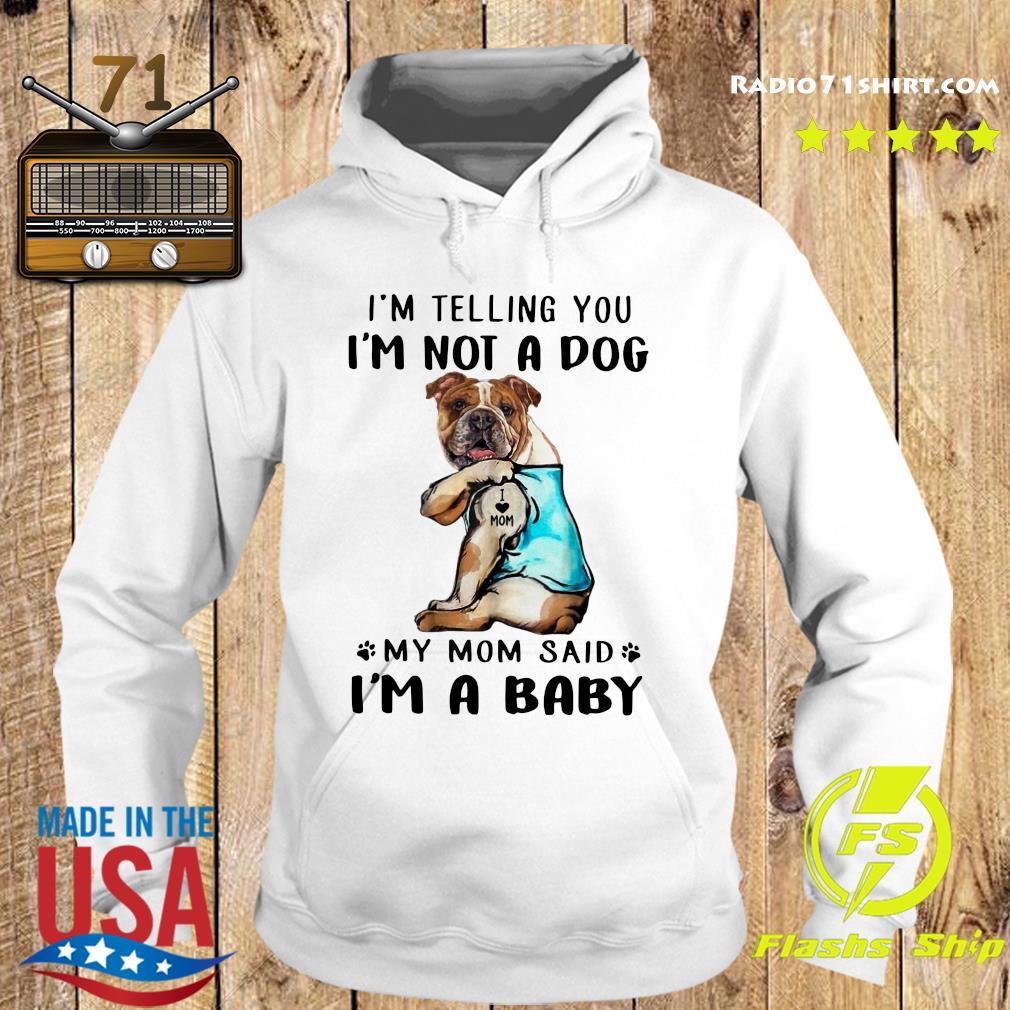 English Bulldog I'm Telling You I'm Not A Dog Shirt Hoodie
