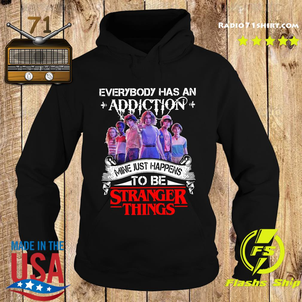 Everybody Has An Addiction Mine Just Happens To Be Stranger Things Shirt Hoodie