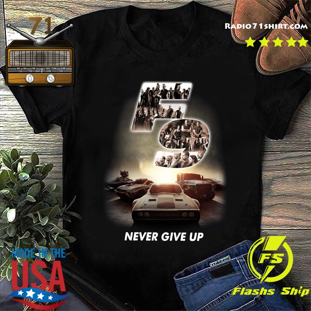 F9 Fast And Furious 9 Never Give Up Cars Shirt