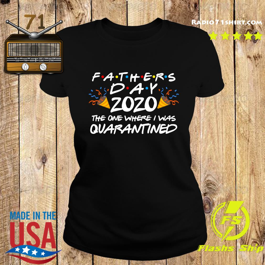 Fathers Day 2020 The One Where I Was Quarantined Shirt Ladies tee