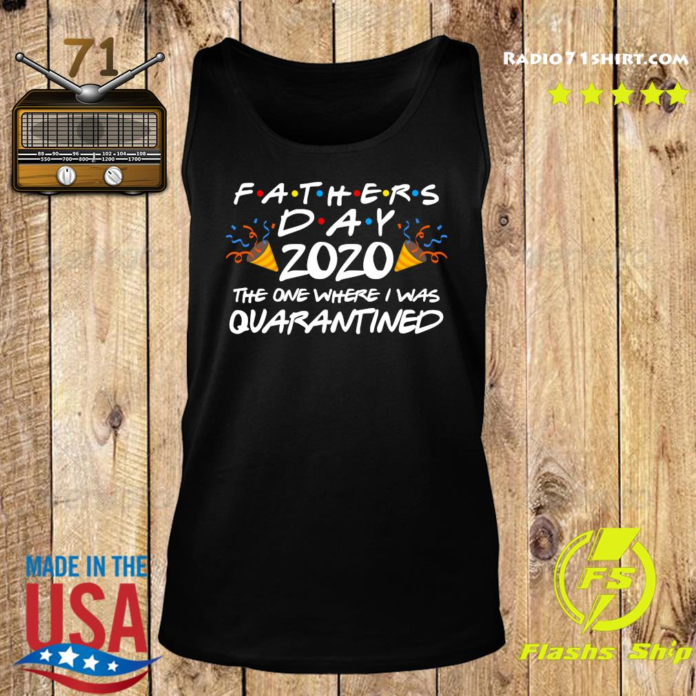 Fathers Day 2020 The One Where I Was Quarantined Shirt Tank top
