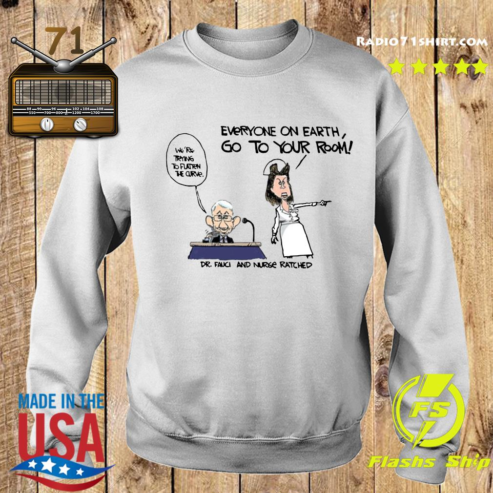 Fauci And Nurse Ratched Everyone On Earth Go To Your Room Shirt Sweater