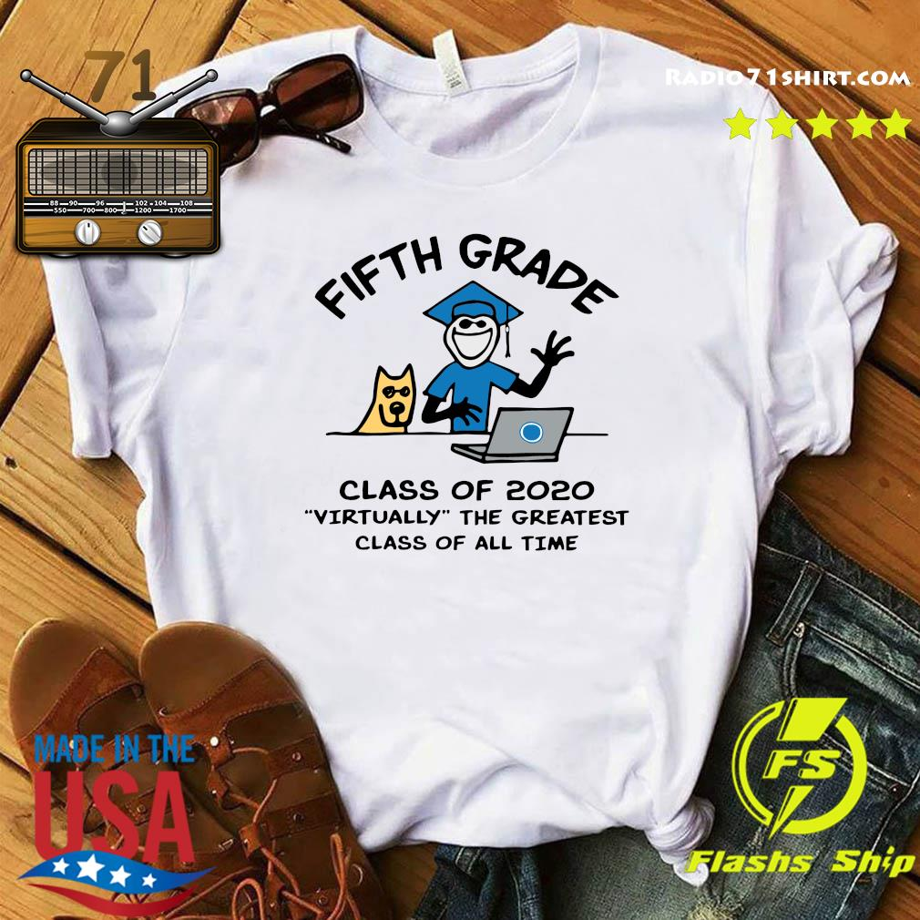 Fifth Grade Class Of 2020 Virtually The Greatest Class Of All Time Shirt