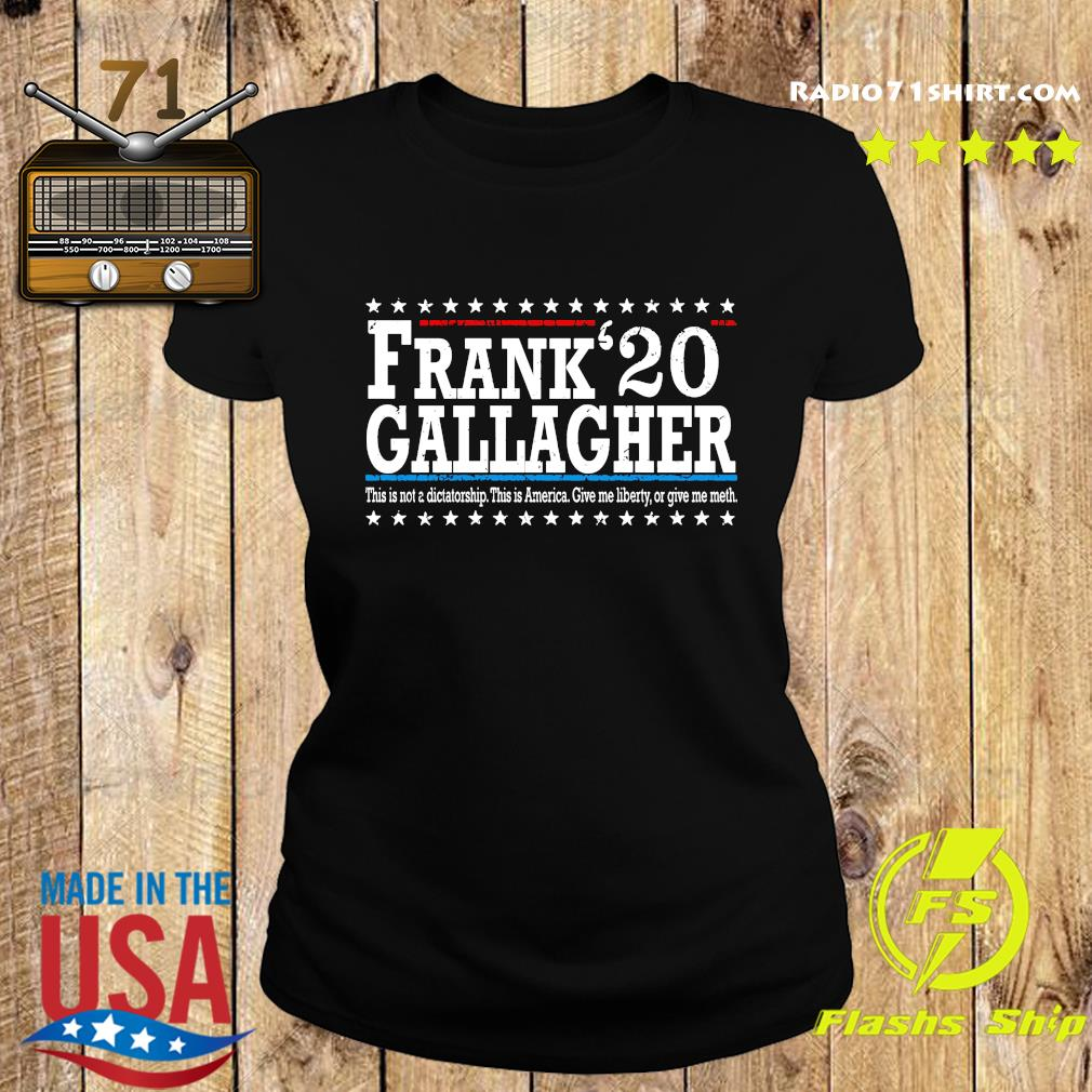 Frank Gallagher 20 This Not A Dictatorship This Is America Shirt Ladies tee