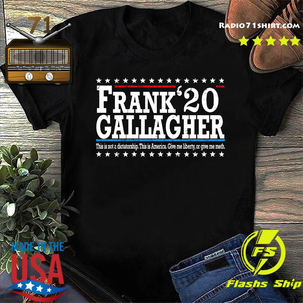 Frank Gallagher 20 This Not A Dictatorship This Is America Shirt
