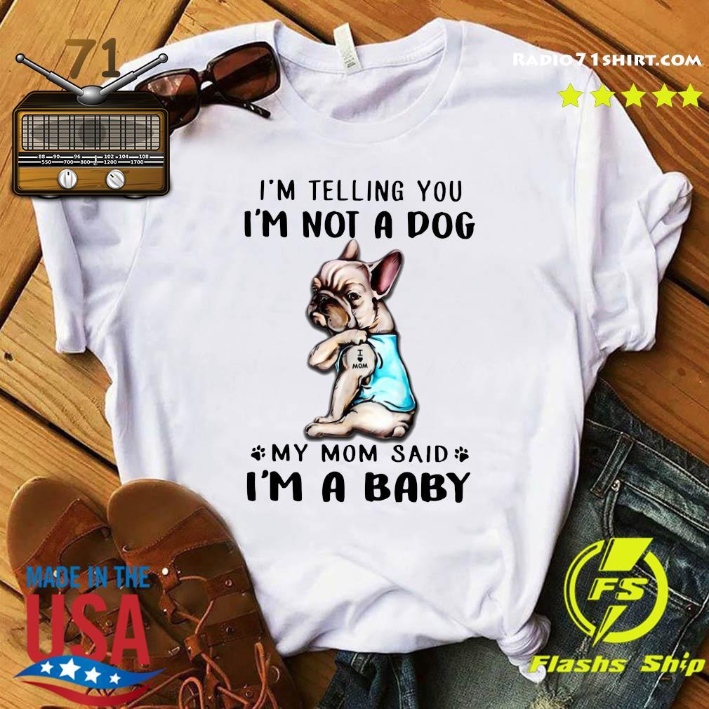 French Bulldog I'm Telling You I'm Not A Dog Shirt