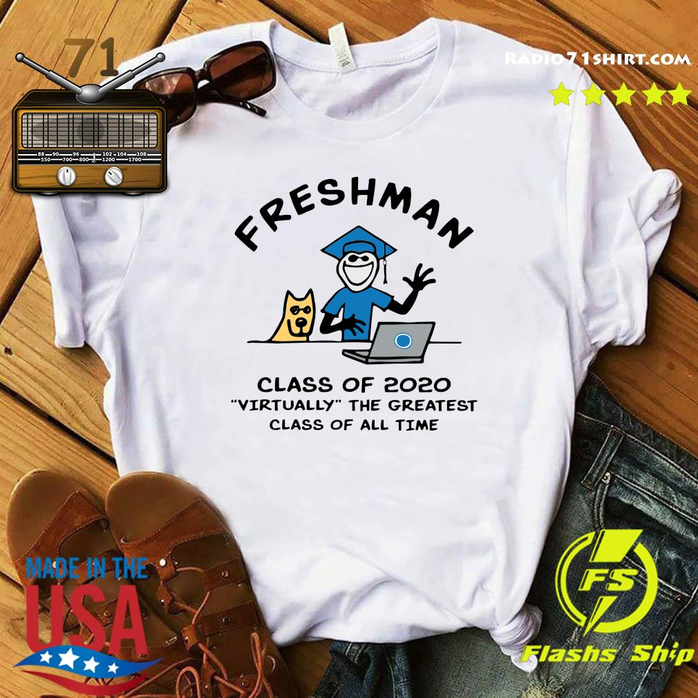 Freshman Class Of 2020 Virtually The Greatest Class Of All Time Shirt