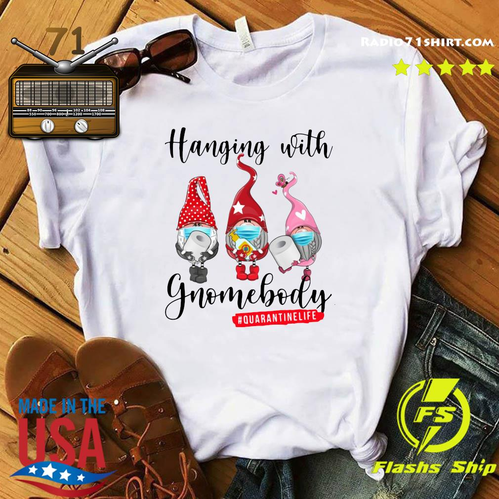 Hanging With Gnomes Body Quarantine Life Shirt
