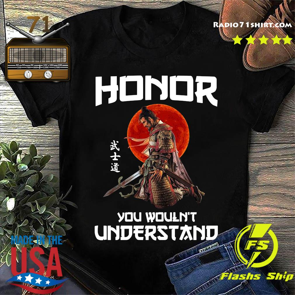 Honor You Wouldn't Understand Awesome Samurai Shirt
