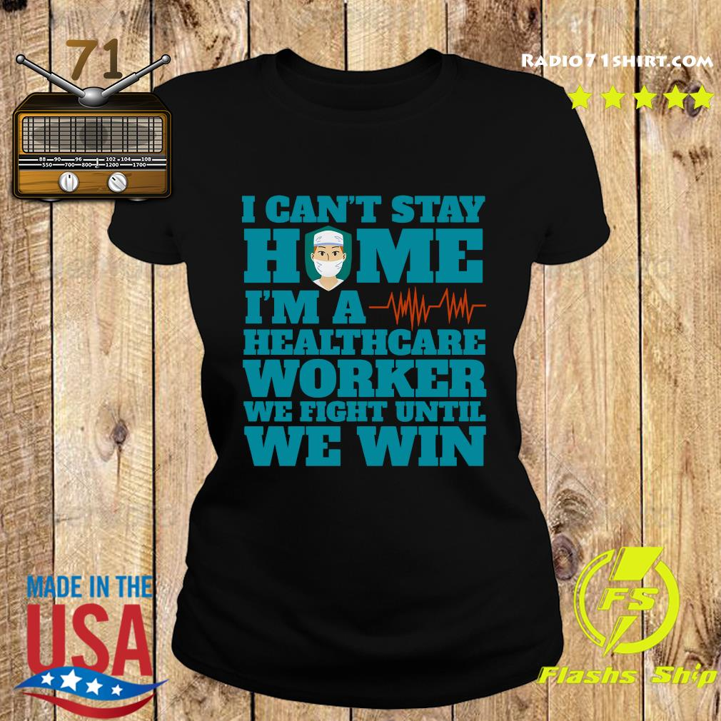 I Can't Stay Home I'm A Healthcare Worker We Fight Until We Win Shirt Ladies tee