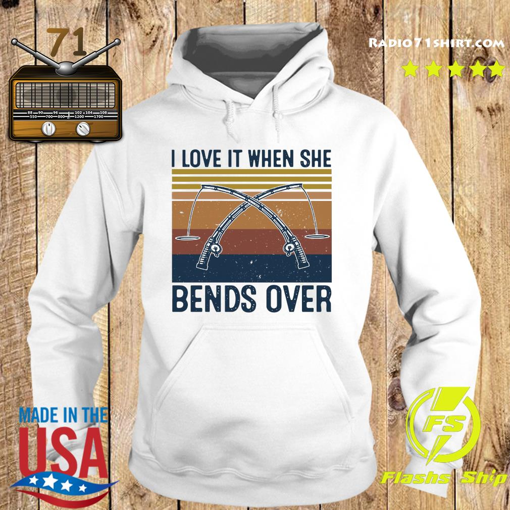 I Love It When She Bends Over Fishing Vintage Shirt Hoodie