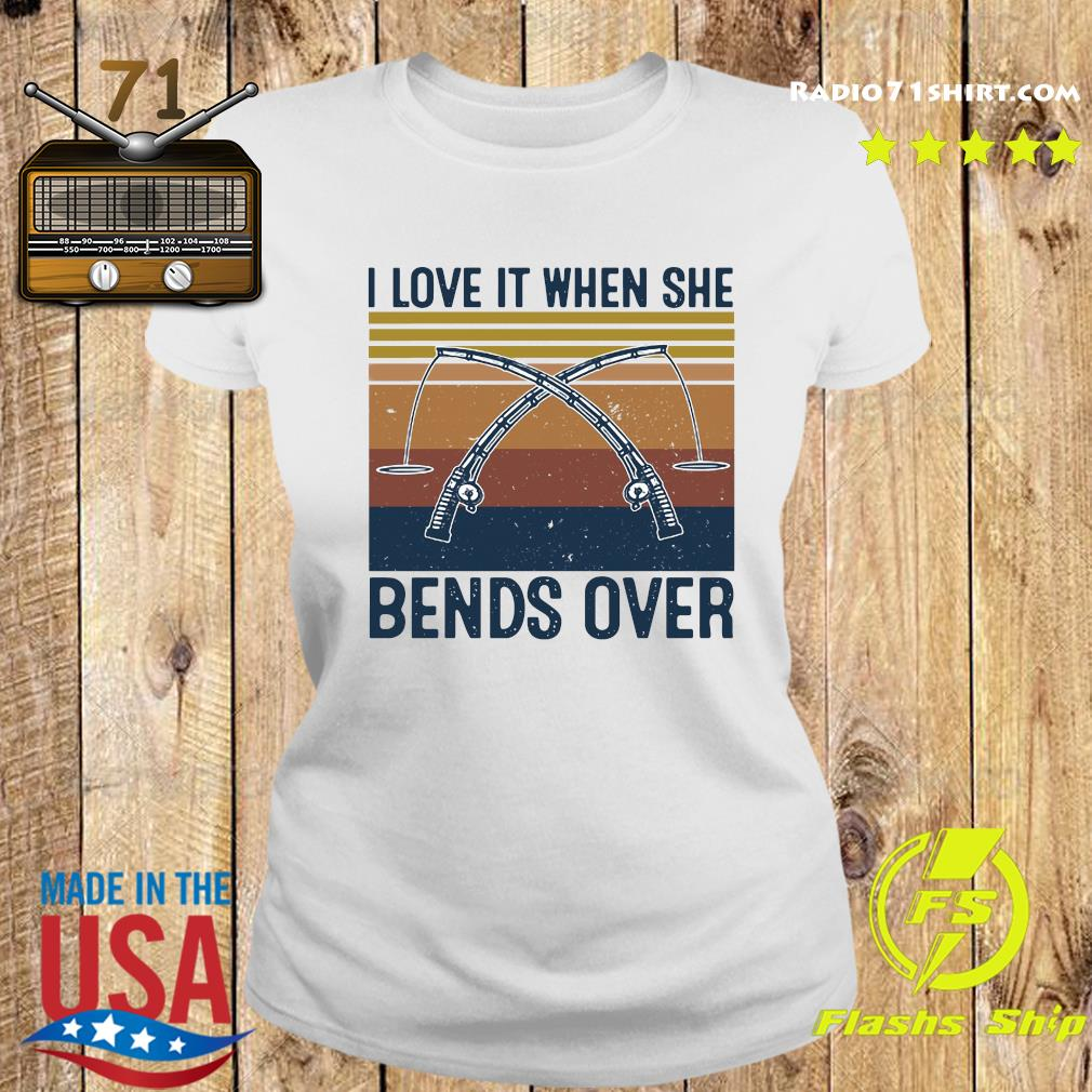 I Love It When She Bends Over Fishing Vintage Shirt Ladies tee