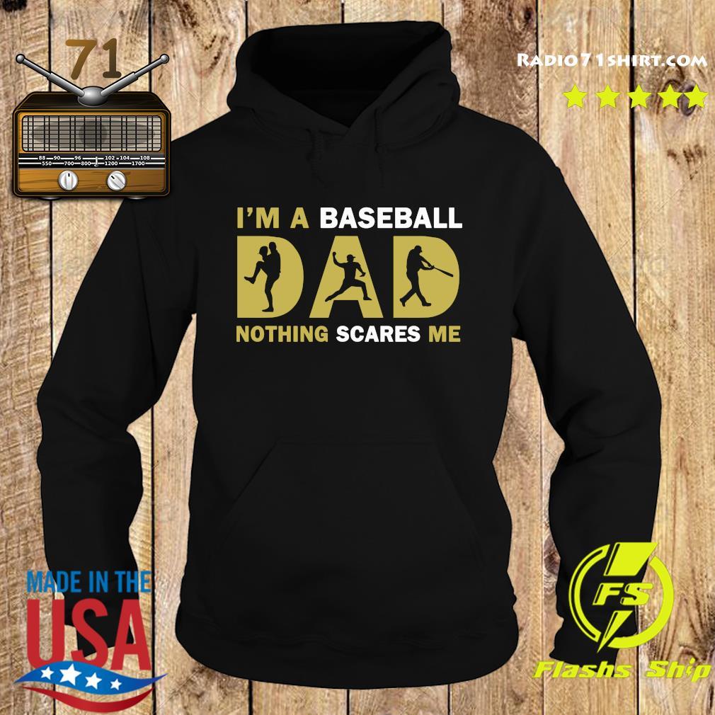 I'm A Baseball Dad Nothing Scares Me Shirt Hoodie