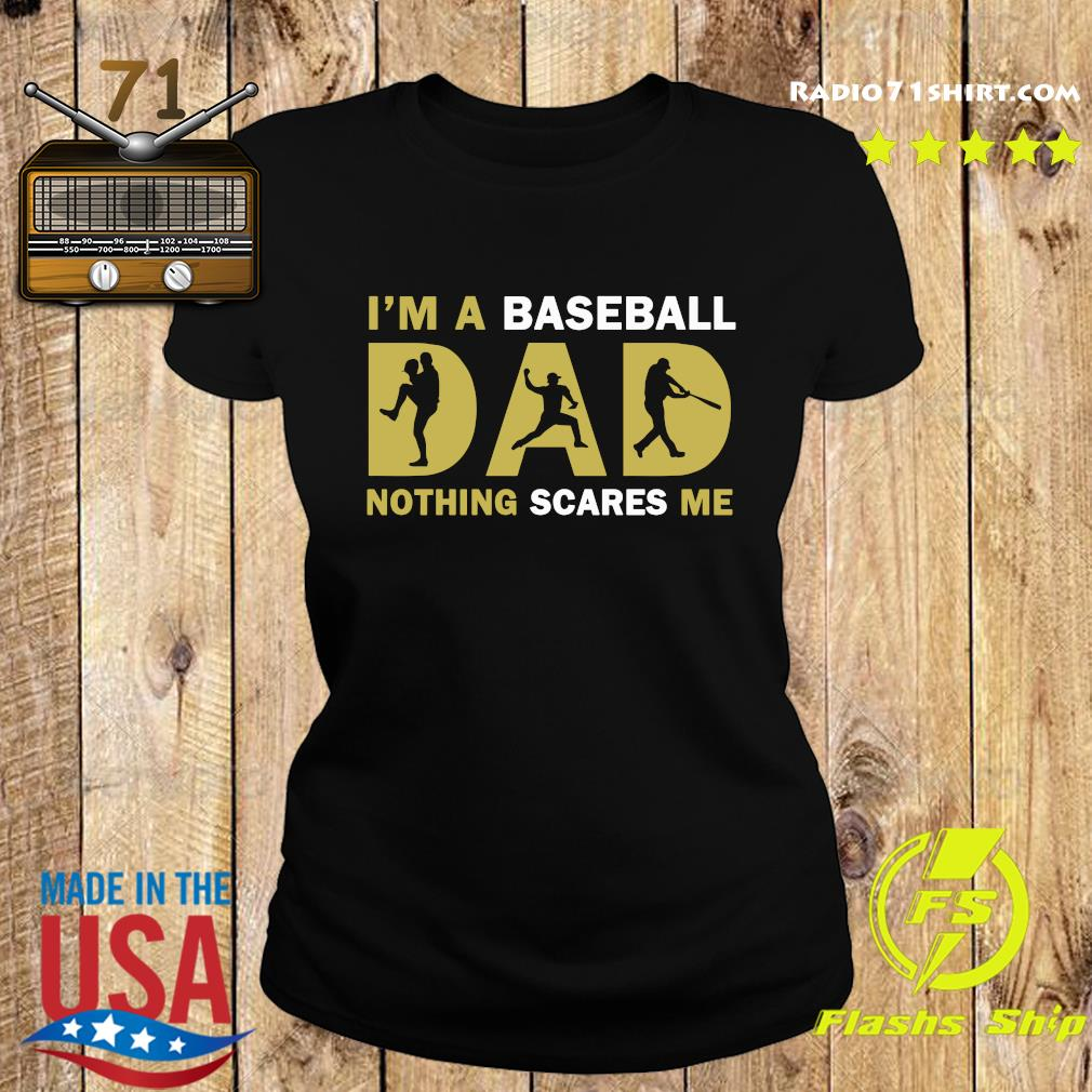 I'm A Baseball Dad Nothing Scares Me Shirt Ladies tee