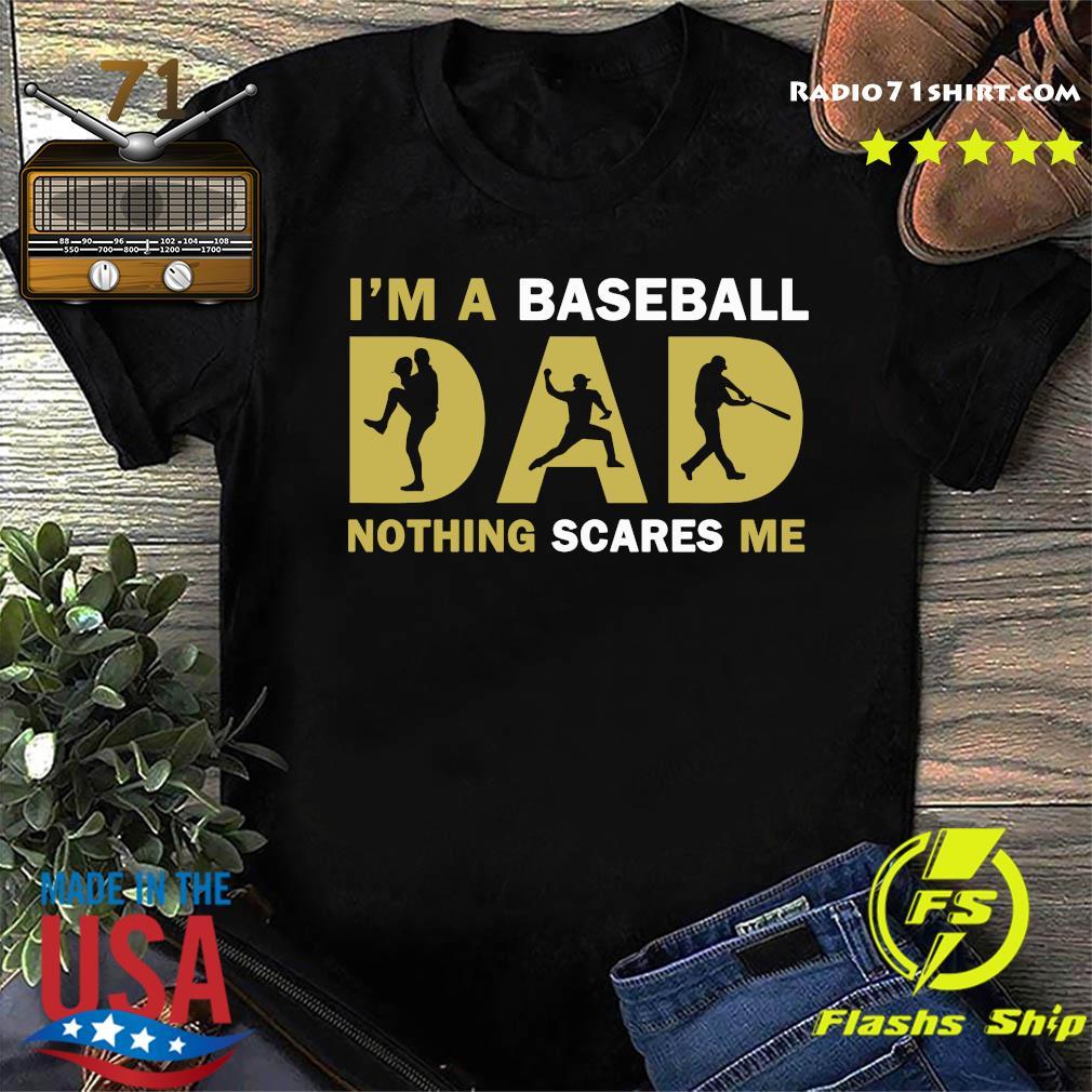 I'm A Baseball Dad Nothing Scares Me Shirt