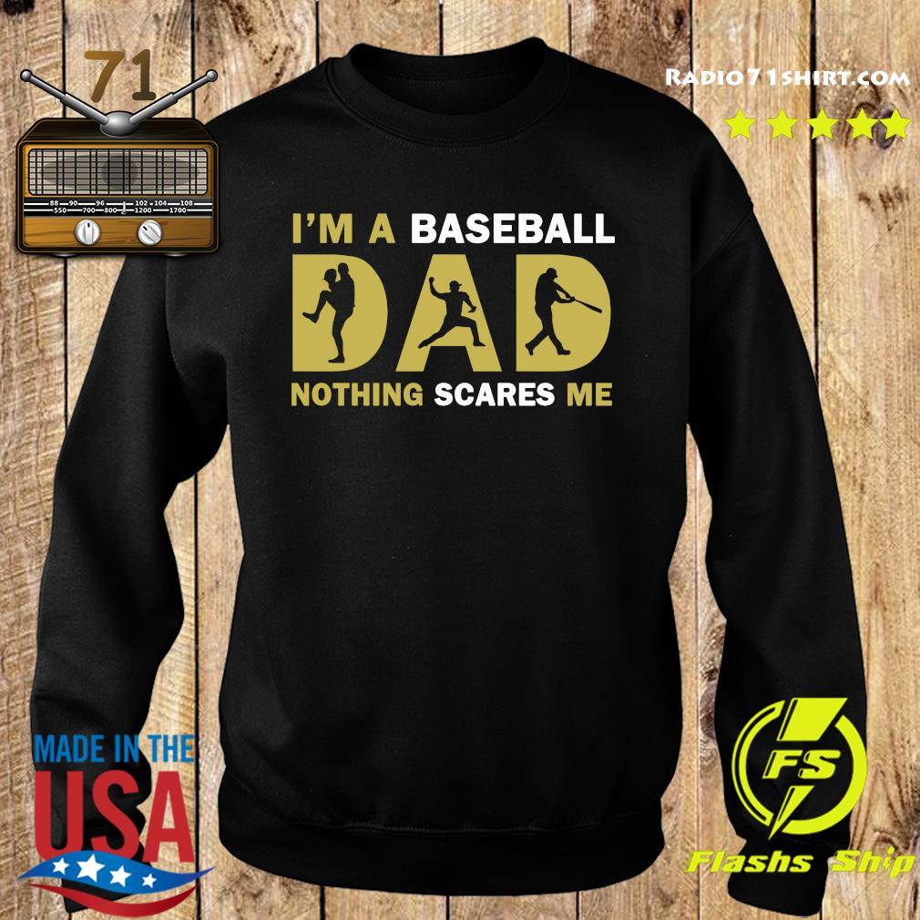 I'm A Baseball Dad Nothing Scares Me Shirt Sweater