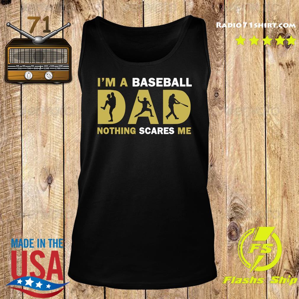 I'm A Baseball Dad Nothing Scares Me Shirt Tank top